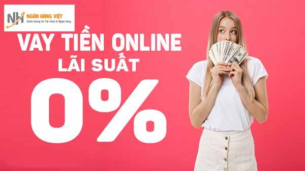 Vay tiền online ở đâu lãi suất 0%