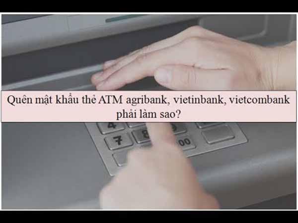 Hướng dẫn cách lấy lại mật khẩu thẻ ATM