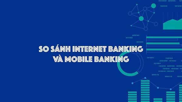 Nên dùng Internet banking hay Mobile banking?