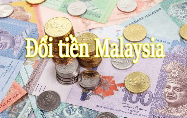 Đổi tiền Malaysia ở đâu?